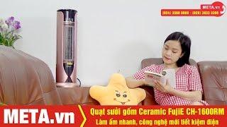 Trải nghiệm Quạt sưởi gốm Ceramic FujiE CH-1600RM làm ấm nhanh, an toàn, tiết kiệm điện