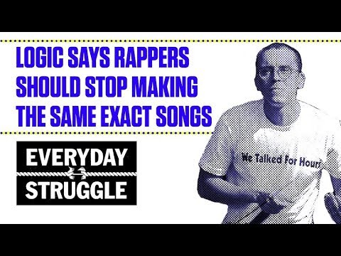 Logic Says Rappers Should Stop Making the Same Exact Songs  | Everyday Struggle