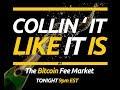 The Bitcoin Fee Market - Collin' It Like It Is #4