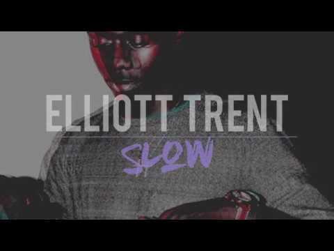 Elliott Trent - Slow (lyrics)