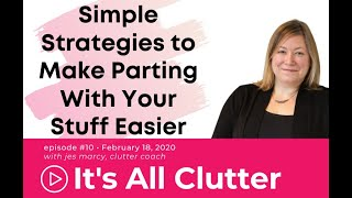 Ask Jes Episode 10: Simple Strategies to Make Parting With Your Stuff Easier