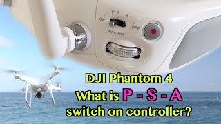 DJI Phantom 3 / 4 - What is P - S - A switch on controller? ATTI Flying Mode!