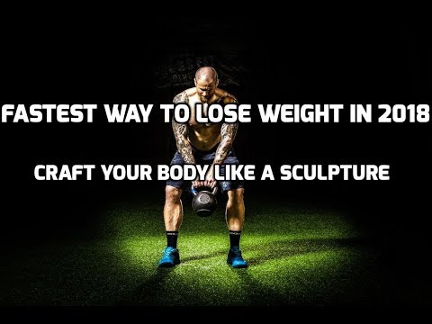 Fastest Way To Lose Weight In 2018 (Craft Your Body like a sculpture )