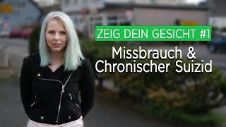Missbrauch & Chronischer Suizid | Zeig dein Gesicht