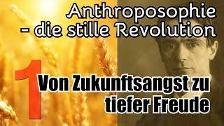 Von Zukunftsangst zu tiefer Freude – Naturkatastrophen u.ä. zum Trotz  (Revolution Anthroposophie 1)