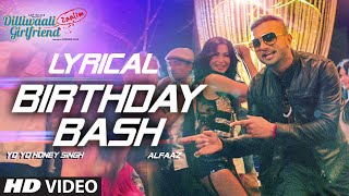 'Birthday Bash' FULL SONG with LYRICS | Yo Yo Honey Singh, Alfaaz | Dilliwaali Zaalim Girlfriend