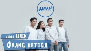 HiVi! - Orang Ketiga (Video Lirik) MP3