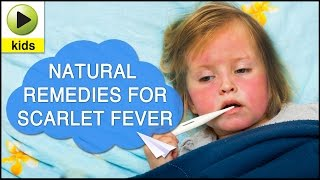 Kids Health: Scarlet Fever - Natural Home Remedies for Scarlet Fever