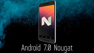 Обзор Android 7.0 Nougat