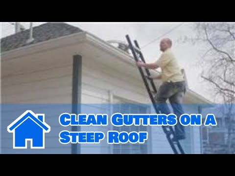 Gutter Maintenance : How to Clean Gutters on a Steep Roof