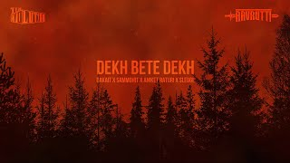 DEKH BETE DEKH | DAKAIT X SAMMOHIT X ANIKET X SLEDGE | OFFICIAL MUSIC VIDEO | AAVRUTTI X TEAM EVO