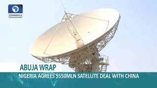 Abuja Wrap: Nigeria's $550m Satellite Deal With China,Buhari 2019 Endorsement |Dateline Abuja|