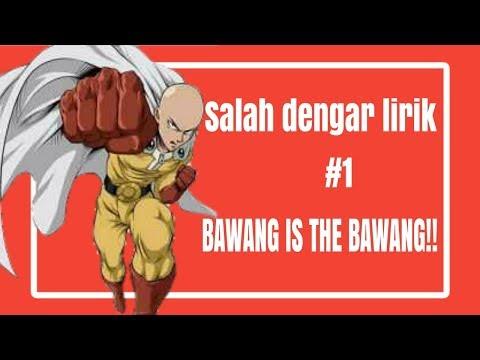 BAWANG IS THE BAWANG!!! -Salah Dengar Lirik #1