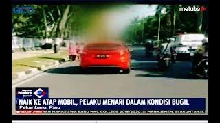 Viral Video Pria Bugil Sambil Joget di Atas Mobil di Pekanbaru - SIM 12/07