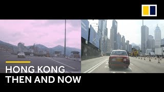 Hong Kong Then and Now: Split screen tour shows the pace of Hong Kong's transformation over 45 years