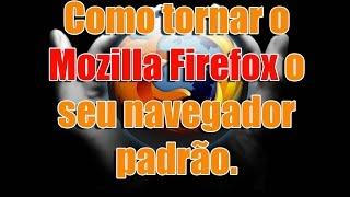 Como tornar o Mozilla Firefox o seu navegador padrão.