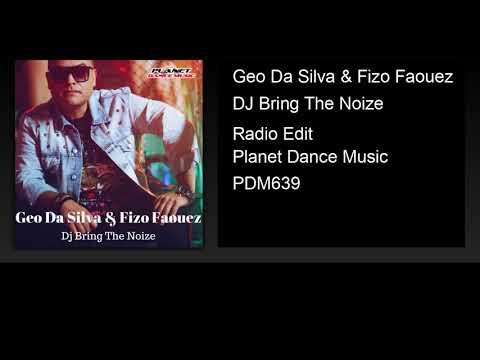 Geo Da Silva & Fizo Faouez - DJ Bring The Noize (Radio Edit)