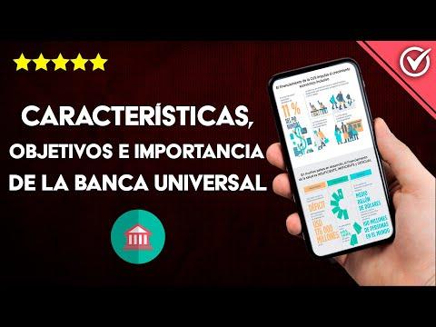 ¿Cuáles son las Características, Objetivos e Importancia de la Banca Universal?