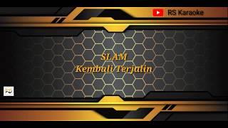 SLAM _ Kembali Terjalin ( karaoke )