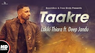Taakre (Full Video) | Lakki Thiara ft. Deep Jandu | New Punjabi Songs 2017