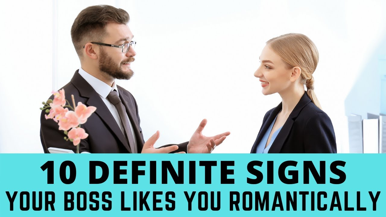 Me signs my attracted to boss is 10 Signs