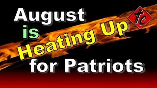 Truthification Chronicles August is HEATING UP for Patriots