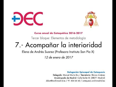Curso de Catequética - 7 - 'Acompañar la interioridad' - Elena de Andrés Suarez (12-01-2017)