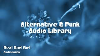 🎵 Real Bad Girl - Audionautix 🎧 No Copyright Music 🎶 Alternative & Punk Music