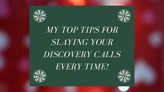 Download MY TOP TIPS FOR SLAYING YOUR DISCOVERY CALLS EVERY TIME!