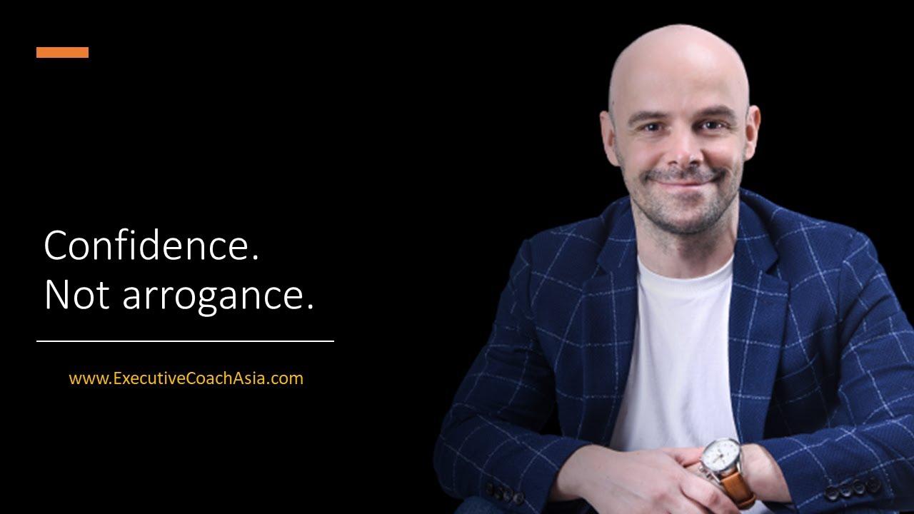 Confidence. Not arrogance.