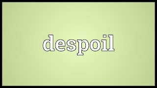 Despoil Meaning