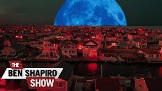 Bad Moon Rising | The Ben Shapiro Show Ep. 495