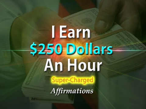 I Earn $250 Dollars an Hour - I Get Paid $250 An Hour - Super-Charged Affirmations