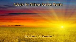 "New Age Relaxing Music - ""Adagio for Strings Barber Remix"", by ""Direct To Dreams"""