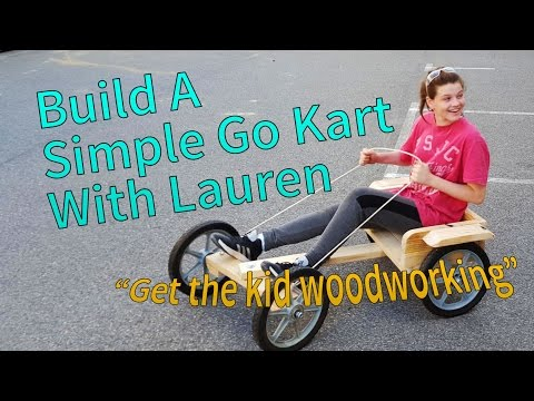 Lauren Builds  a Go Kart - Get the kids into the shop with this fun project.