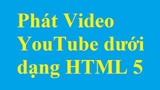 Phát Video YouTube dưới dạng HTML 5 - Taimienphi.vn