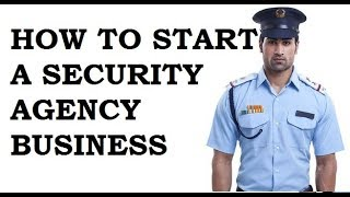 How to Start a Security Guard Agency 9029093494
