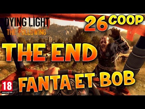 Dying Light : The Following - Ep.26 : LES DEUX FINS ! - Fanta et Bob Coop Zombies & Parkour