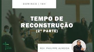 Culto Noite - Domingo 31/01/21 - Tempo de Reconstrução - Parte 2 de 2 - Rev. Philippe Almeida