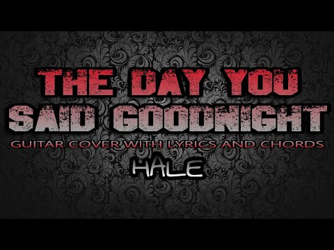 The Day You Said Goodnight - Hale (Guitar Cover With Lyrics & Chords)