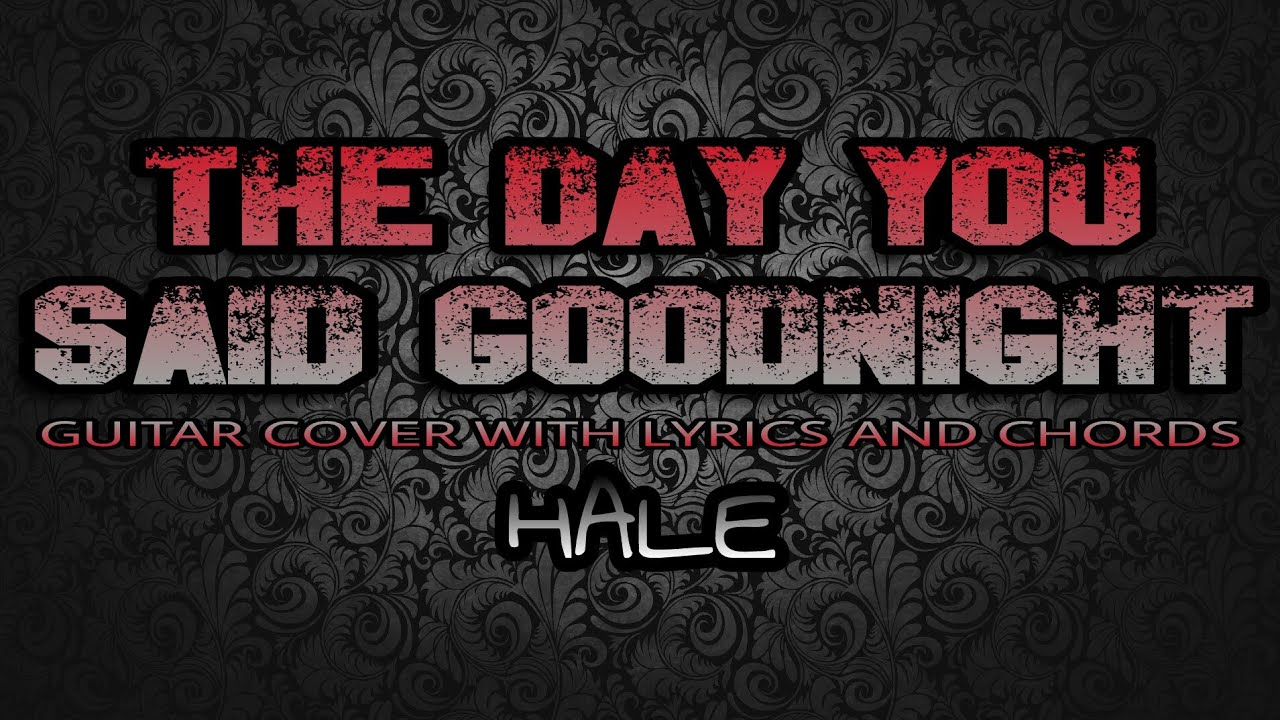 The Day You Said Goodnight Hale Guitar Cover With Lyrics Chords