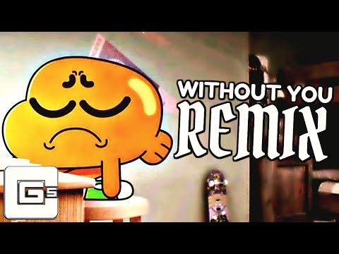 The Amazing World of Gumball ▶ Without You (Remix/Cover)   CG5