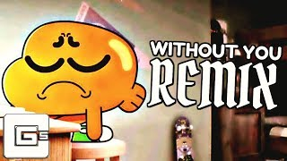 The Amazing World of Gumball ▶ Without You (Remix/Cover) | CG5