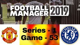 Football Manager 2019 Let's Play | Man Utd Vs Chelsea F.C | Premier League (Series 1 Game 53)