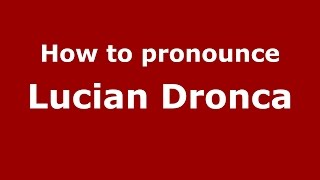 How to pronounce Lucian Dronca (Romanian/Romania)  - PronounceNames.com