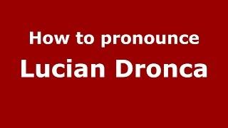 How to pronounce Lucian Dronca (Romanian/Romania)  - PronounceNames.com