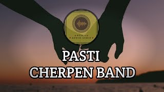 Pasti - Cherpen Band ( lirik video)