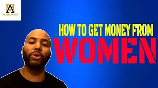 How To Get Women To Give You Money