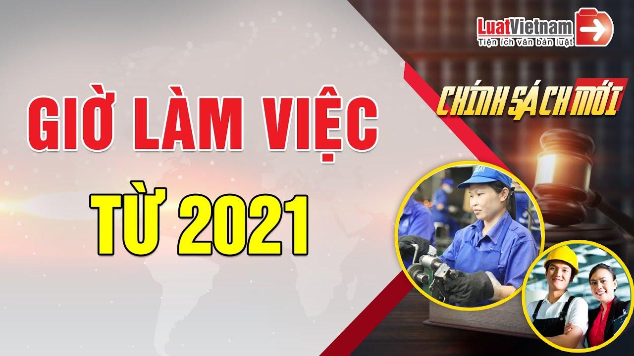 Quy Định Mới Về Giờ Làm Việc Từ Năm 2021 | LuatVietnam
