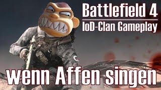 Battlefield 4 ✯ wenn Affen singen ✯ IoD-Clan Gameplay [Deutsch/HD]